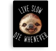 Live slow Die whenever Canvas Print