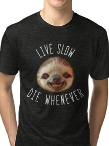 Live slow Die whenever Tri-blend T-Shirt