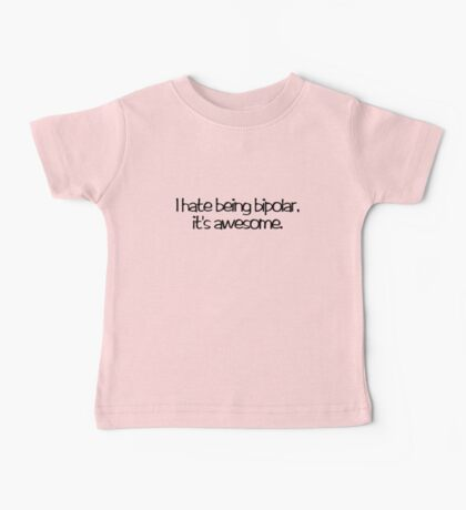 I hate being bipolar. It's awesome Baby Tee