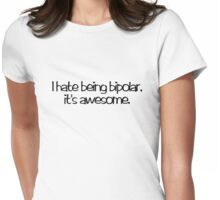 I hate being bipolar. It's awesome Womens Fitted T-Shirt