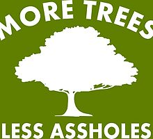 More trees, less assholes by RixzStuff