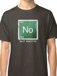 No Half Measures Classic T-Shirt