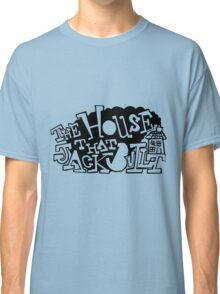 The House that Jack Built Classic T-Shirt
