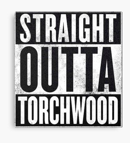 Straight Outta Torchwood Canvas Print