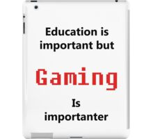 But Gaming Is Importanter iPad Case/Skin
