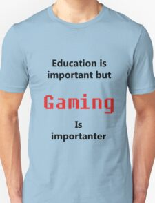But Gaming Is Importanter T-Shirt