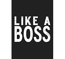 Like A Boss [WHITE] Photographic Print