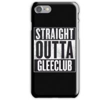 Straight Outta Glee Club iPhone Case/Skin