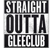 Straight Outta Glee Club Photographic Print