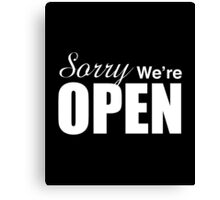 Sorry We're Open Canvas Print