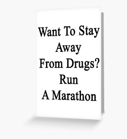 Want To Stay Away From Drugs? Run A Marathon  Greeting Card