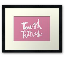 Tough Titties : White Script Framed Print