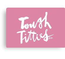 Tough Titties : White Script Canvas Print
