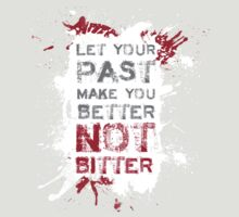 Let your past make you BETTER not BITTER! by JamieATook