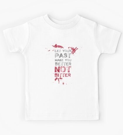 Let your past make you BETTER not BITTER! Kids Tee