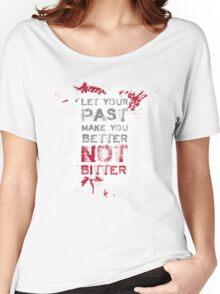 Let your past make you BETTER not BITTER! Women's Relaxed Fit T-Shirt