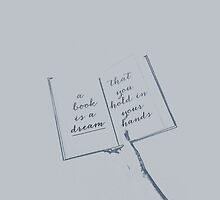 A Book Is a Dream You Hold in Your Hand. by Literaries