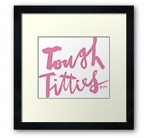 Tough Titties : Pink Script Framed Print
