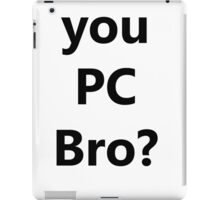 You PC Bro? iPad Case/Skin
