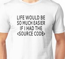 Life Would Be Easier With Source Code Unisex T-Shirt