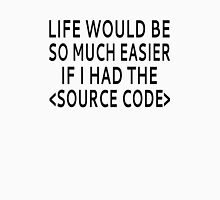 Life Would Be Easier With Source Code T-Shirt
