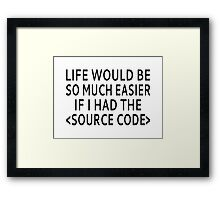 Life Would Be Easier With Source Code Framed Print