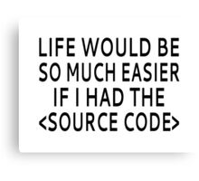 Life Would Be Easier With Source Code Canvas Print