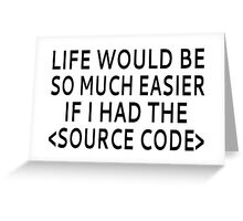 Life Would Be Easier With Source Code Greeting Card