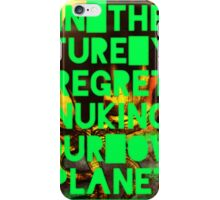 In The Future You Regret Nuking Your Own Planet iPhone Case/Skin