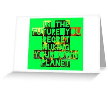In The Future You Regret Nuking Your Own Planet Greeting Card