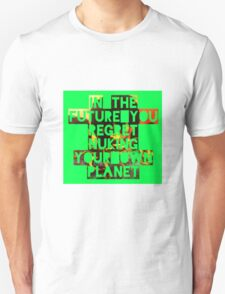 In The Future You Regret Nuking Your Own Planet Unisex T-Shirt