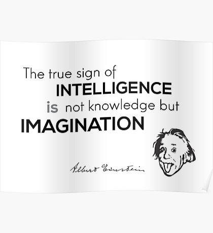 intelligence is imagination - albert einstein Poster