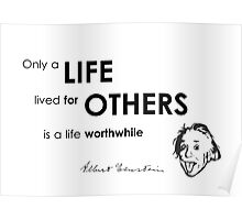 life for others - albert einstein Poster