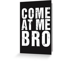 Come At Me Bro (Version 2) [WHITE] Greeting Card