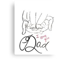 i love you, dad Canvas Print