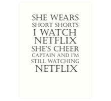 She Wears Short Shorts, I Watch Netflix Art Print