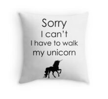 Sorry I Can't I Have To Walk My Unicorn Throw Pillow