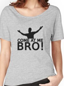 Come At Me Bro [BLACK] Women's Relaxed Fit T-Shirt