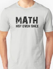Math, Not Even Once T-Shirt