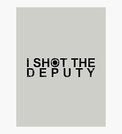 I Shot The Deputy [BLACK] Photographic Print