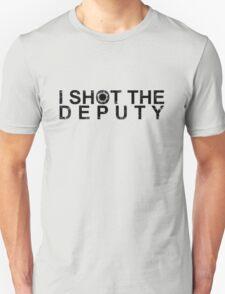 I Shot The Deputy [BLACK] T-Shirt