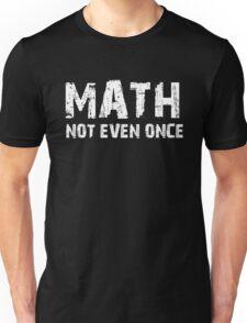 Math, Not Even Once Unisex T-Shirt