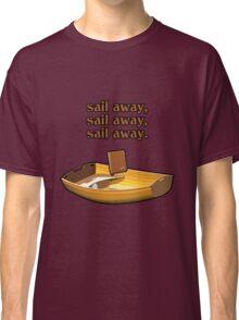 Sail away, sail away, sail away. Classic T-Shirt