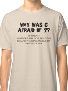 Why Was 6 Afraid of 7 Classic T-Shirt