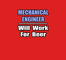 Mechanical Engineer - Will Work For Beer Unisex T-Shirt