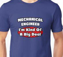 Mechanical Engineer ... Kind of a Big Deal Unisex T-Shirt