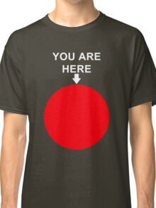 You Are Here (White Font) Classic T-Shirt