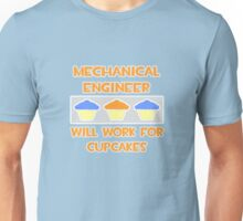 Mechanical Engineer .. Will Work For Cupcakes Unisex T-Shirt