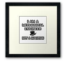 Mechanical Engineer - Not A Magician Framed Print