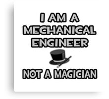 Mechanical Engineer - Not A Magician Canvas Print